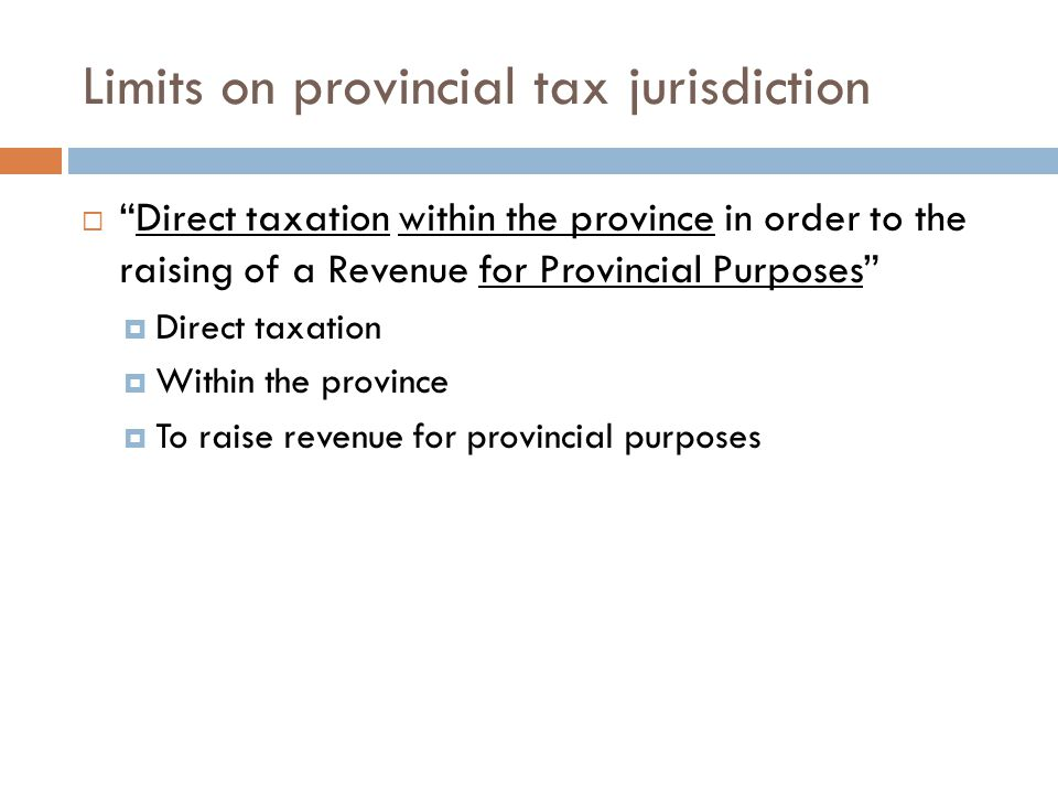 To conclude…  Issues of jurisdiction need to be taken into account in the design of a provincial measure  Direct v.