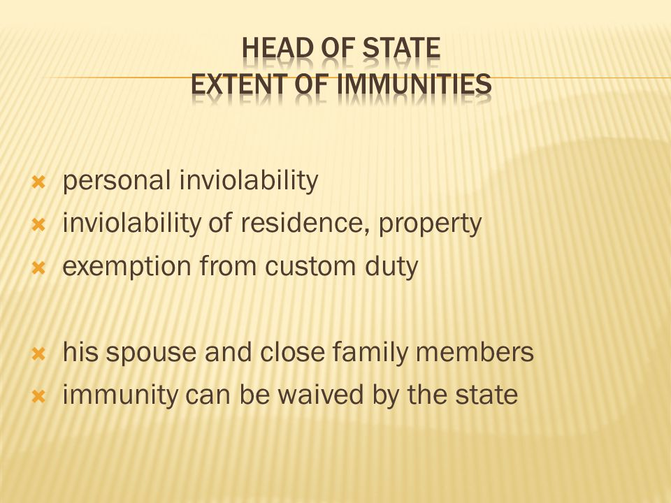  personal inviolability  inviolability of residence, property  exemption from custom duty  his spouse and close family members  immunity can be waived by the state