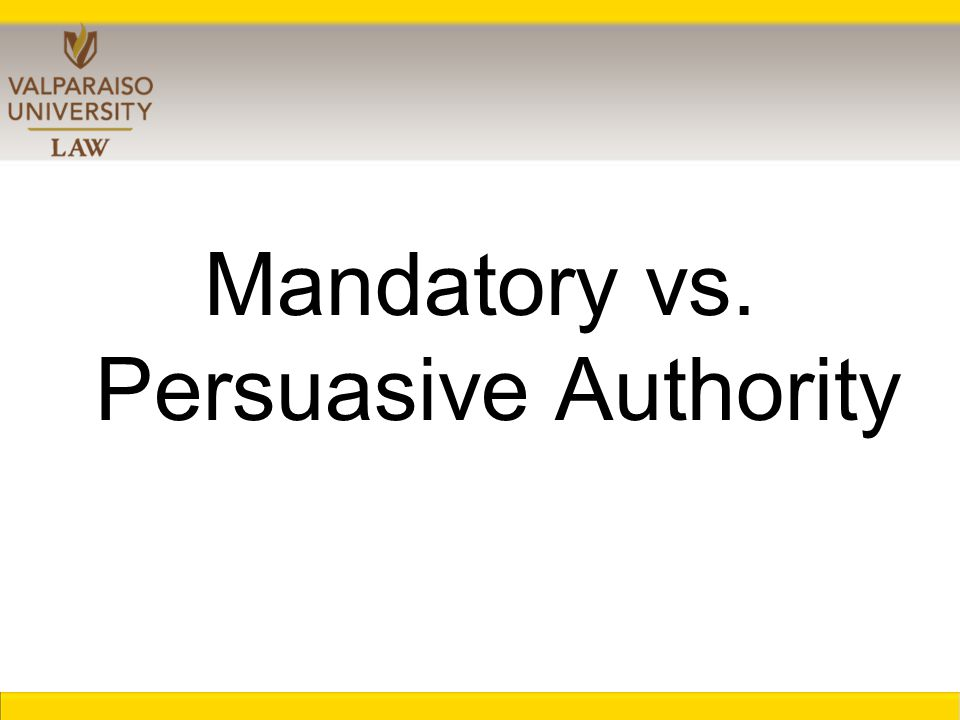 Mandatory vs. Persuasive Authority