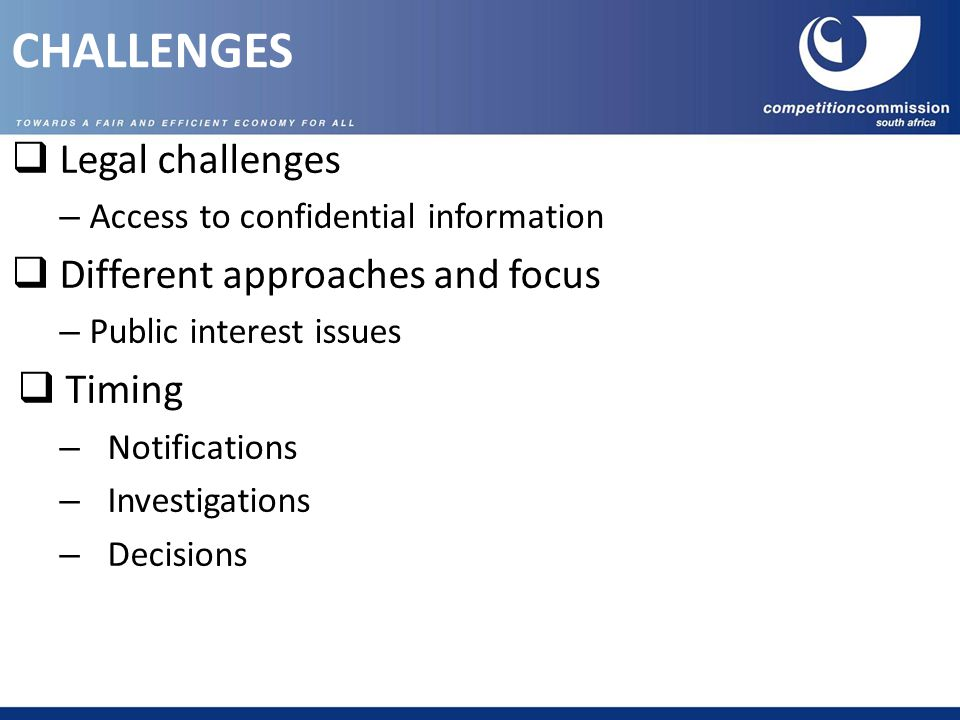  Legal challenges – Access to confidential information  Different approaches and focus – Public interest issues  Timing – Notifications – Investigations – Decisions CHALLENGES