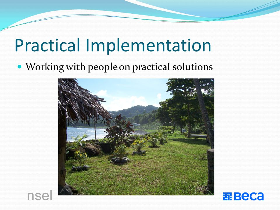Practical Implementation Working with people on practical solutions