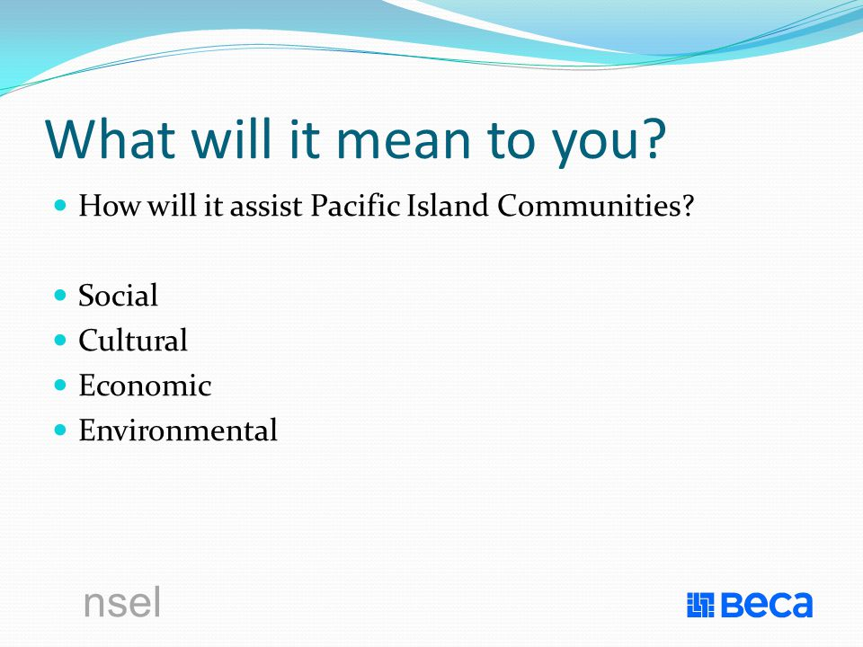 What will it mean to you.How will it assist Pacific Island Communities.
