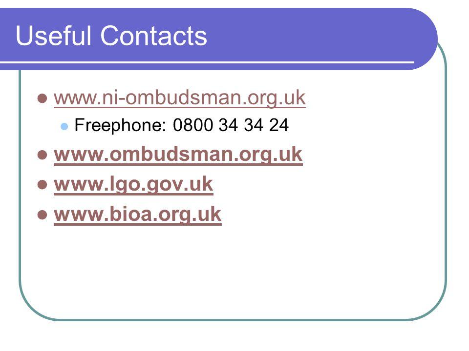 Useful Contacts www.ni-ombudsman.org.uk Freephone: 0800 34 34 24 www.ombudsman.org.uk www.lgo.gov.uk www.bioa.org.uk