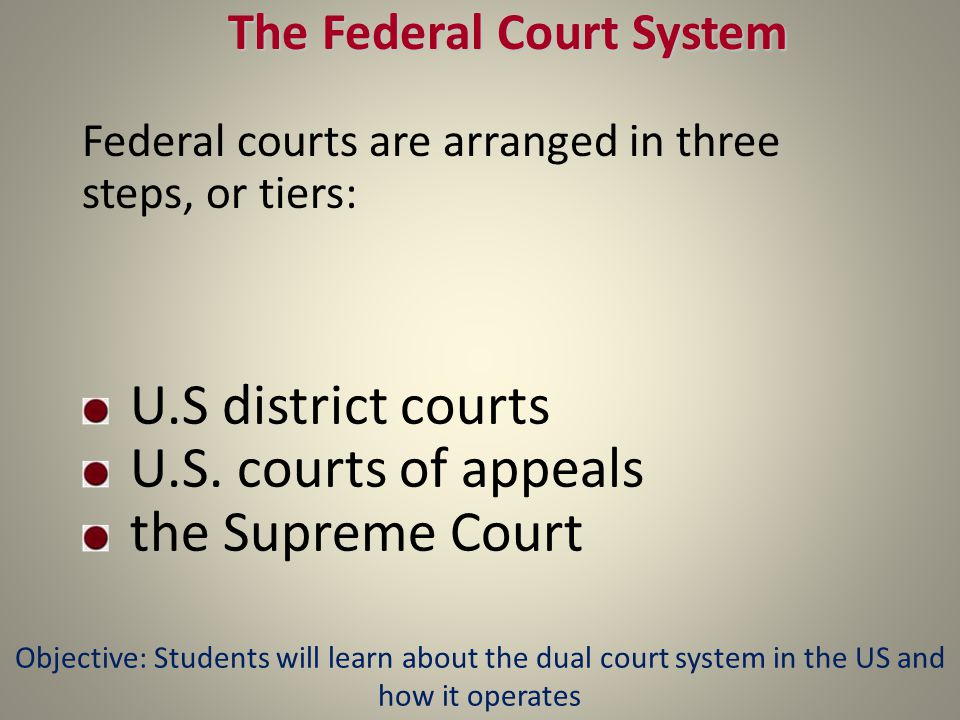 The Federal Court System Federal courts are arranged in three steps, or tiers: U.S district courts U.S.
