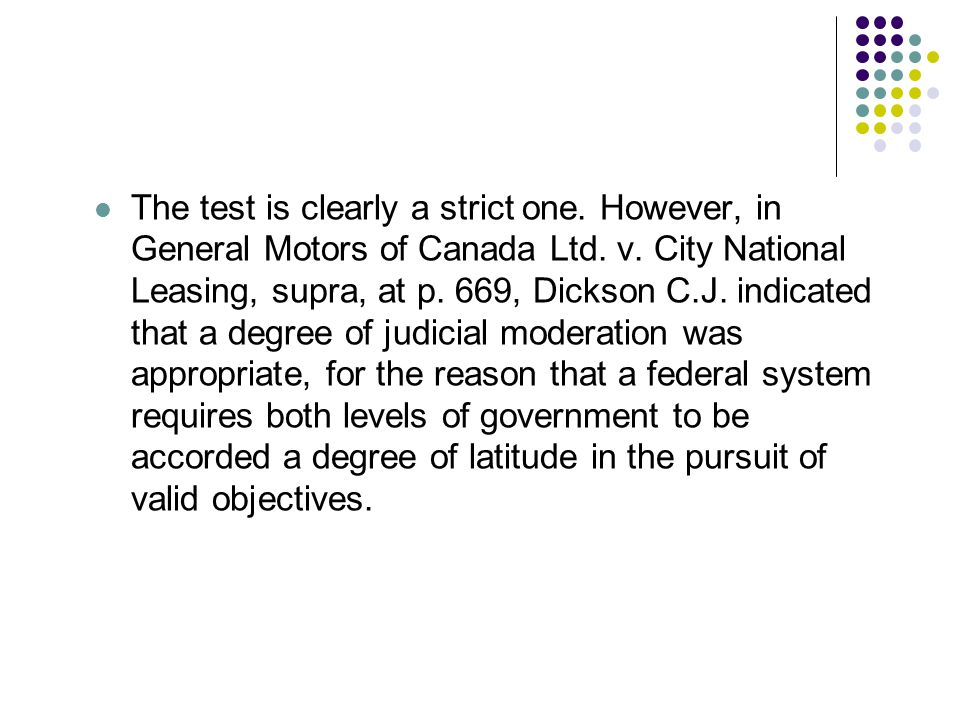 The test is clearly a strict one. However, in General Motors of Canada Ltd. v. City National Leasing, supra, at p. 669, Dickson C.J. indicated that a