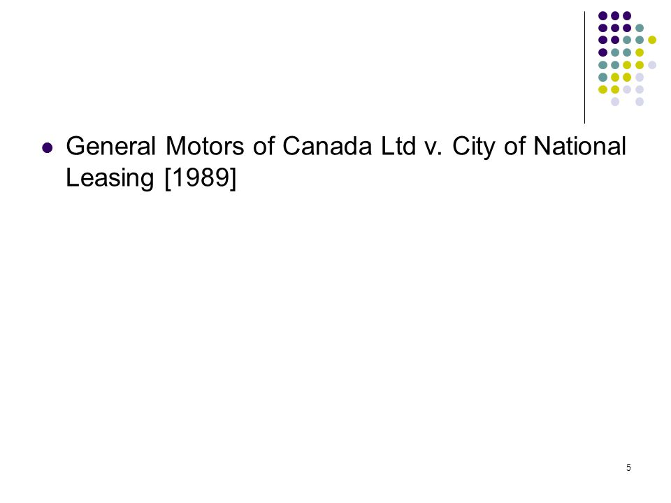 5 General Motors of Canada Ltd v. City of National Leasing [1989]