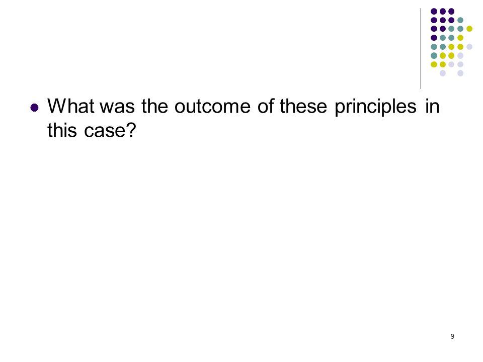 9 What was the outcome of these principles in this case?