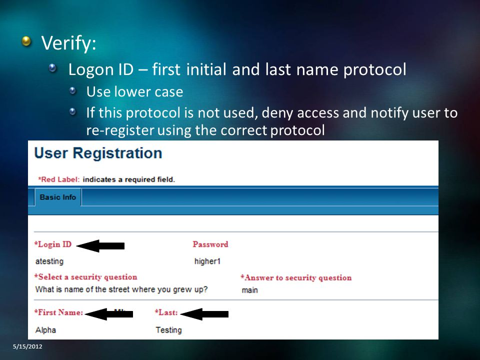 Verify: Logon ID – first initial and last name protocol Use lower case If this protocol is not used, deny access and notify user to re-register using