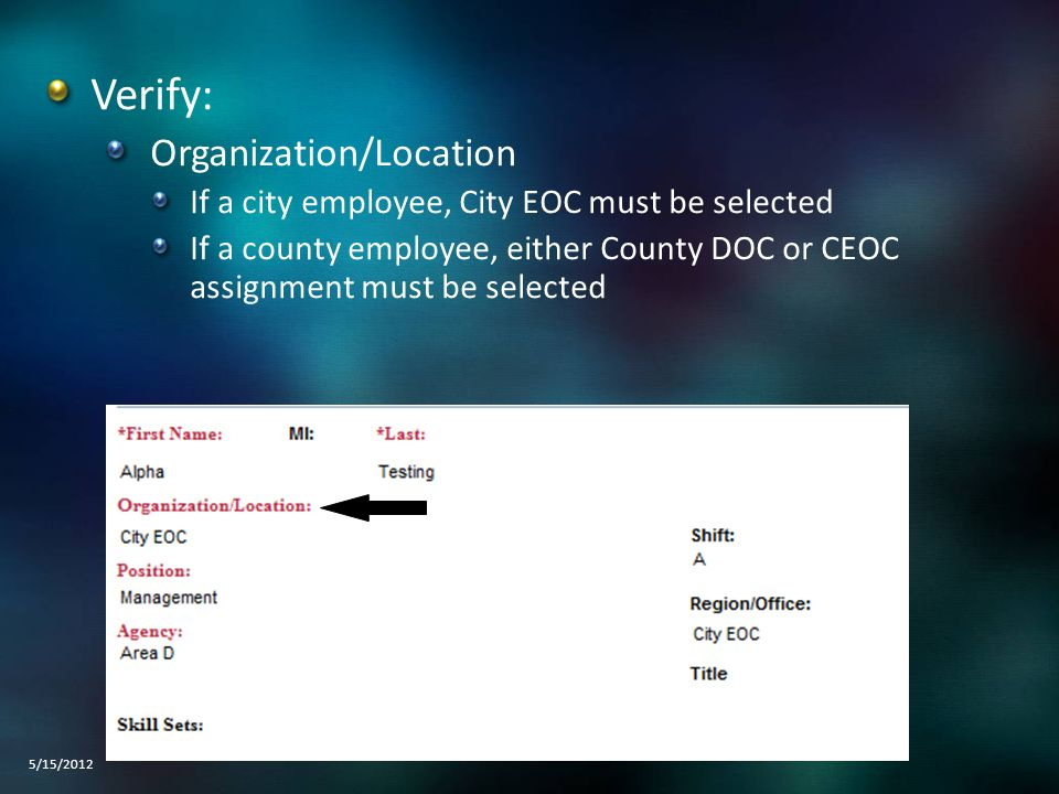 Verify: Organization/Location If a city employee, City EOC must be selected If a county employee, either County DOC or CEOC assignment must be selecte