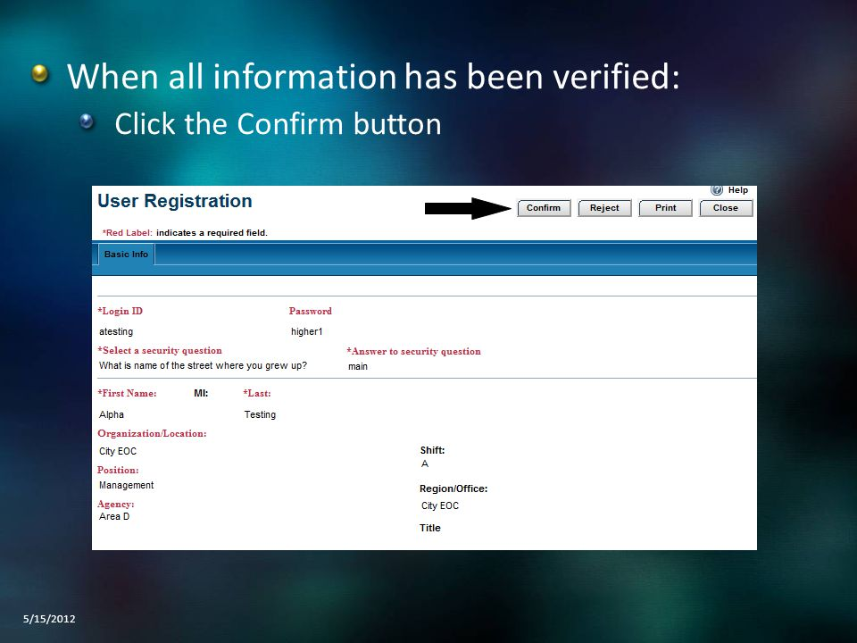 When all information has been verified: Click the Confirm button 5/15/2012
