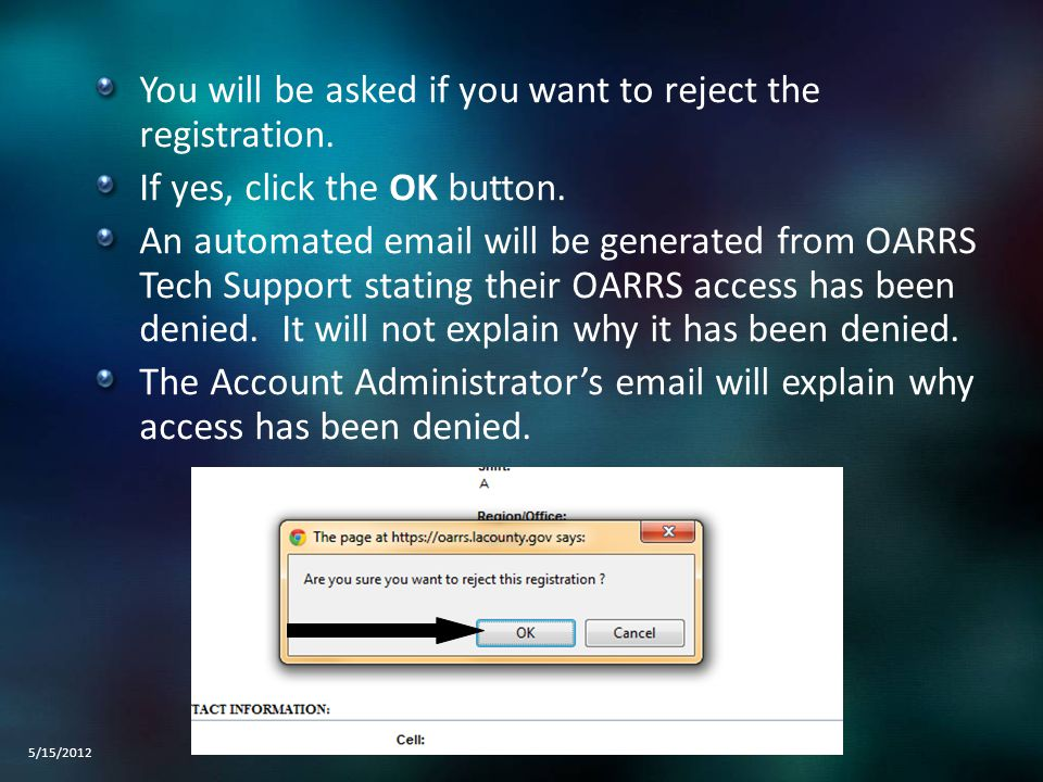 You will be asked if you want to reject the registration. If yes, click the OK button. An automated email will be generated from OARRS Tech Support st