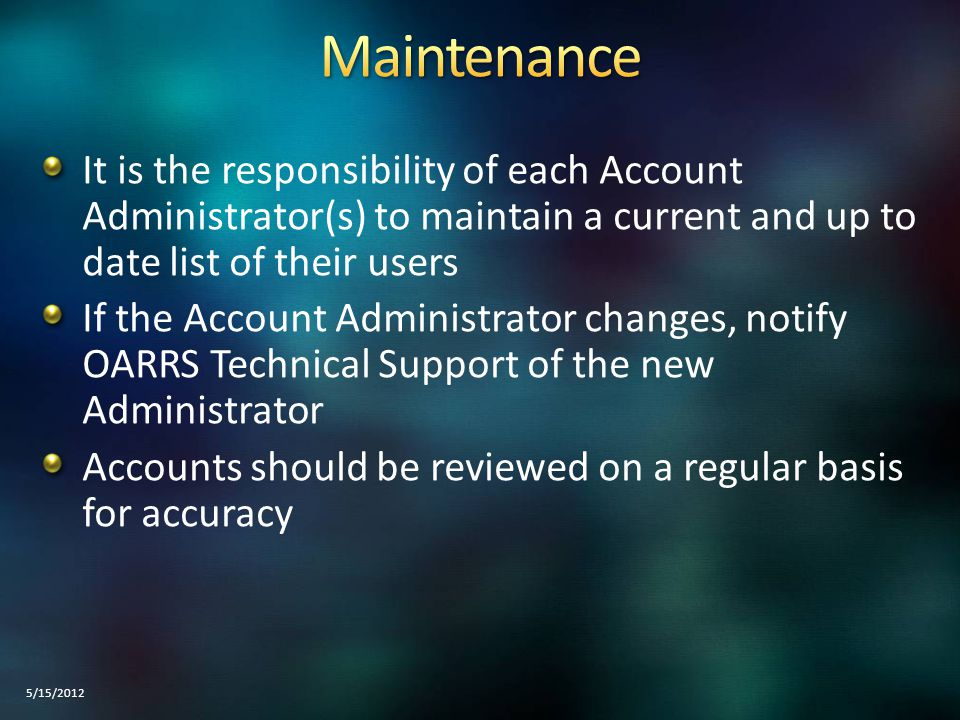 It is the responsibility of each Account Administrator(s) to maintain a current and up to date list of their users If the Account Administrator change