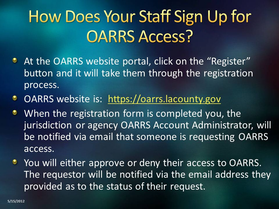 """At the OARRS website portal, click on the """"Register"""" button and it will take them through the registration process. OARRS website is: https://oarrs.la"""