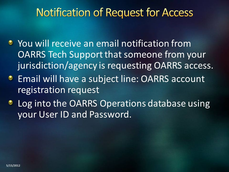 OARRS Tech Support will send the person an email stating their OARRS access has been approved.