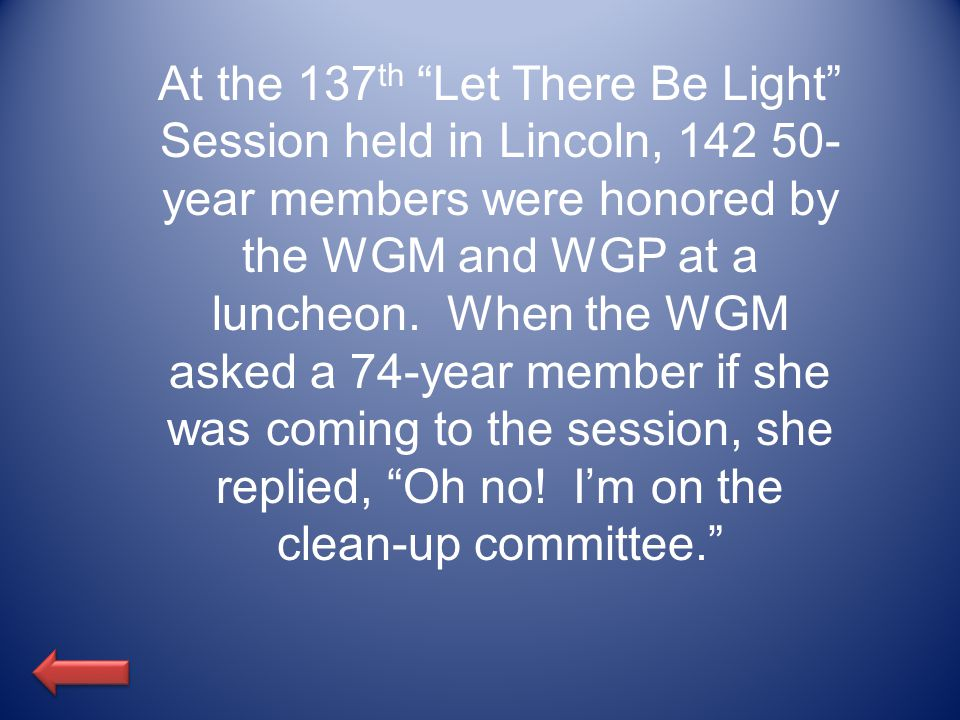 At the 137 th Let There Be Light Session held in Lincoln, 142 50- year members were honored by the WGM and WGP at a luncheon.