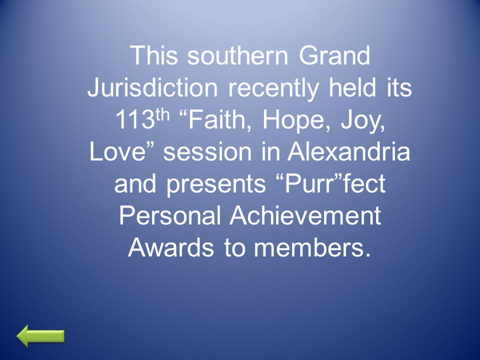 This southern Grand Jurisdiction recently held its 113 th Faith, Hope, Joy, Love session in Alexandria and presents Purr fect Personal Achievement Awards to members.