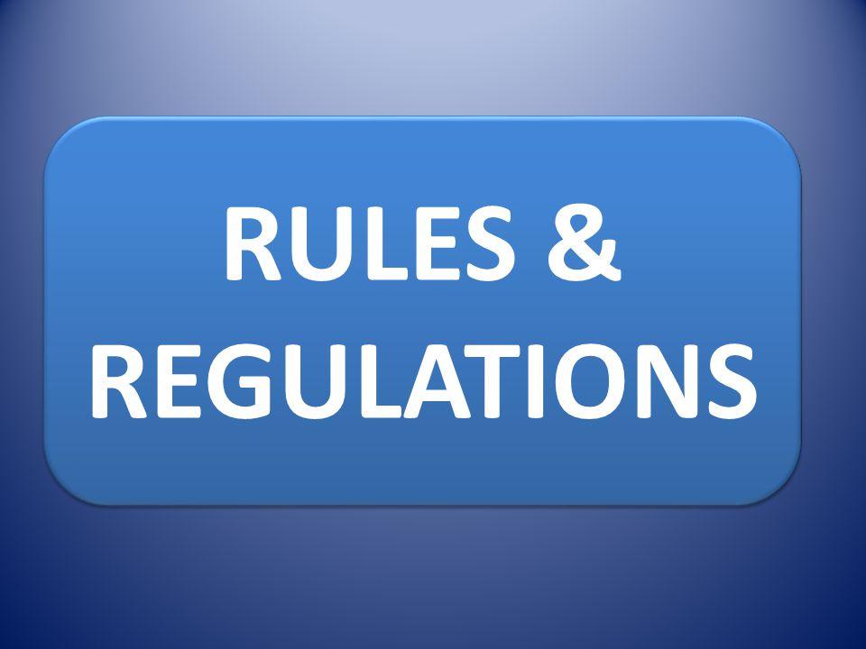 RULES & REGULATIONS RULES & REGULATIONS