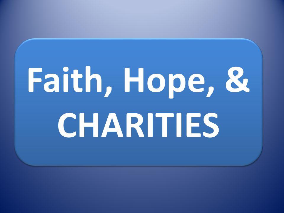 Faith, Hope, & CHARITIES Faith, Hope, & CHARITIES