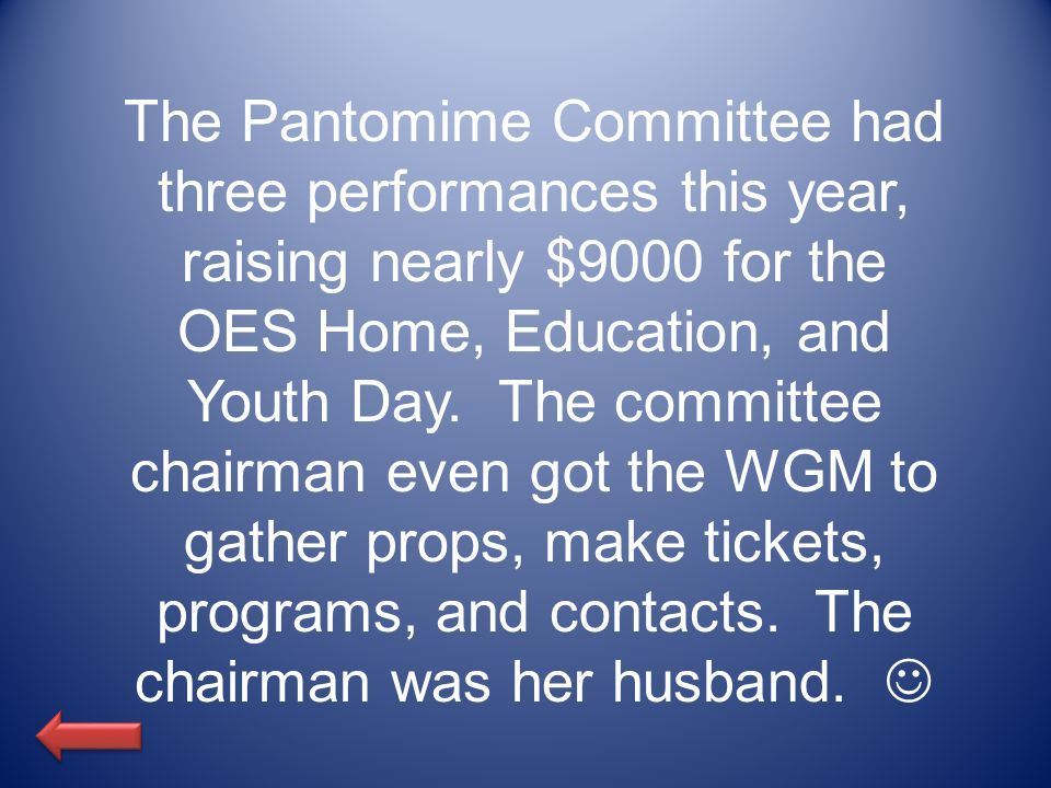 The Pantomime Committee had three performances this year, raising nearly $9000 for the OES Home, Education, and Youth Day.