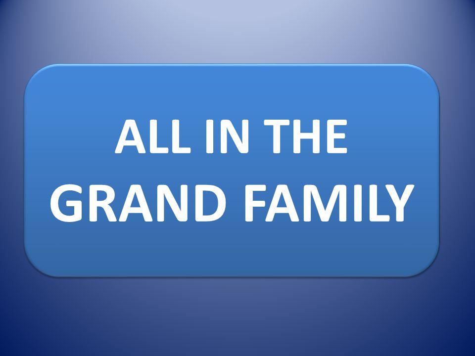 ALL IN THE GRAND FAMILY ALL IN THE GRAND FAMILY