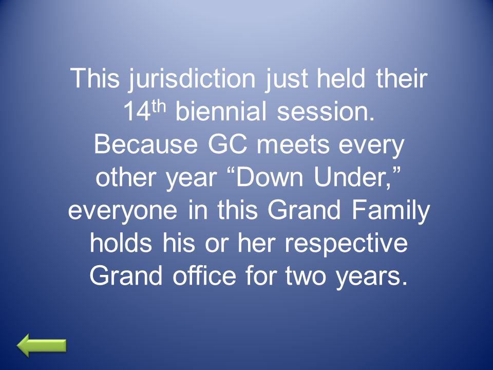 """This jurisdiction just held their 14 th biennial session. Because GC meets every other year """"Down Under,"""" everyone in this Grand Family holds his or h"""