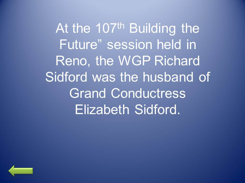 At the 107 th Building the Future session held in Reno, the WGP Richard Sidford was the husband of Grand Conductress Elizabeth Sidford.