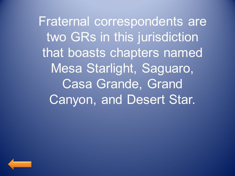 Fraternal correspondents are two GRs in this jurisdiction that boasts chapters named Mesa Starlight, Saguaro, Casa Grande, Grand Canyon, and Desert Star.