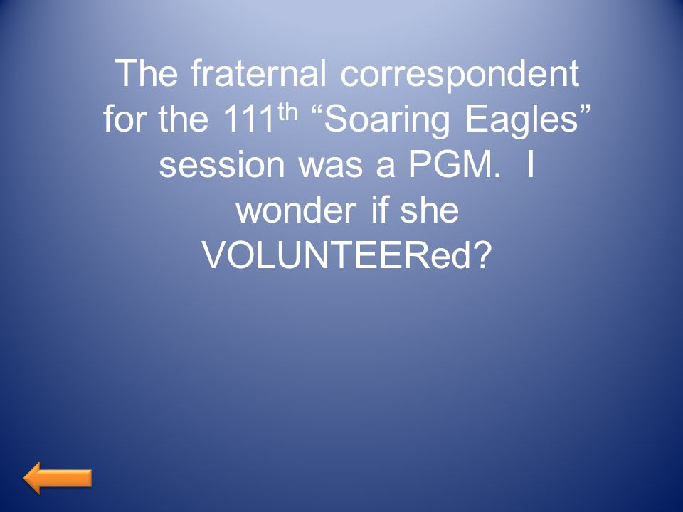 The fraternal correspondent for the 111 th Soaring Eagles session was a PGM.