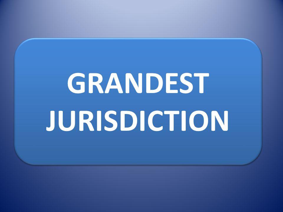 GRANDEST JURISDICTION GRANDEST JURISDICTION