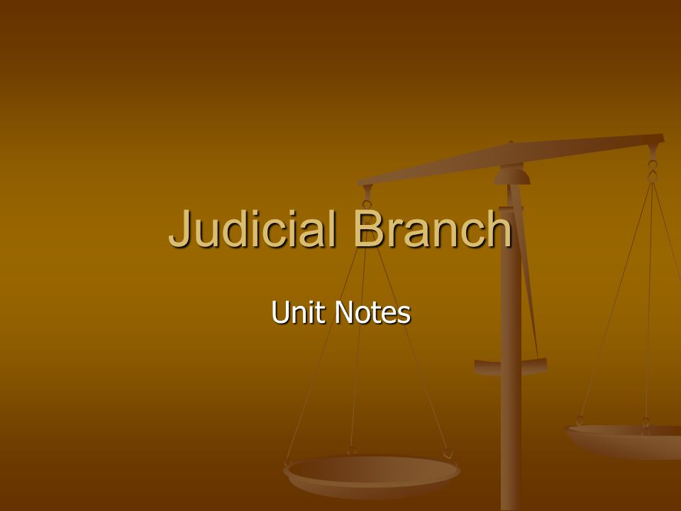 Unit Notes Judicial Branch