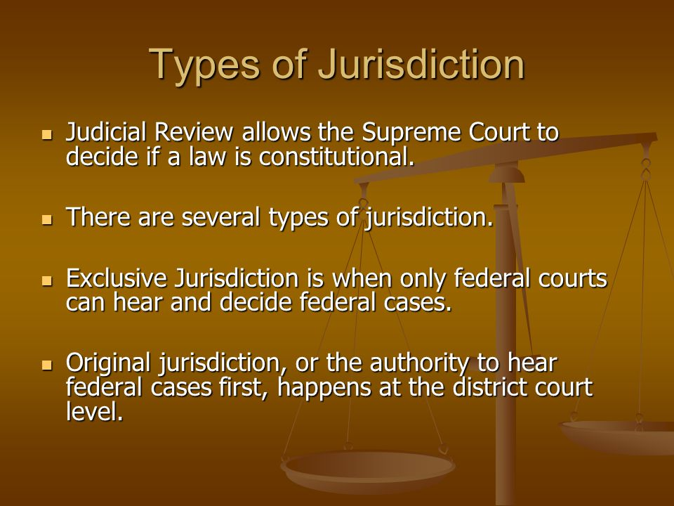 Types of Jursidiction Jurisdiction is the term for a court's authority to hear and decide cases.