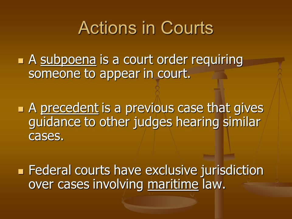 Actions in Courts A subpoena is a court order requiring someone to appear in court.