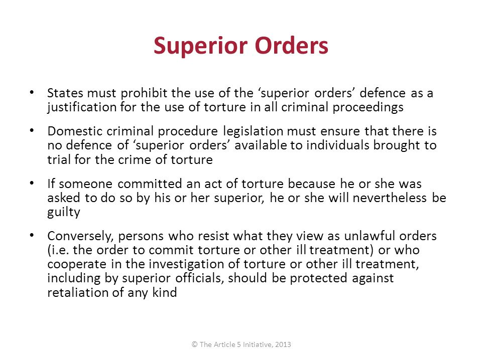 Superior Orders States must prohibit the use of the 'superior orders' defence as a justification for the use of torture in all criminal proceedings Do