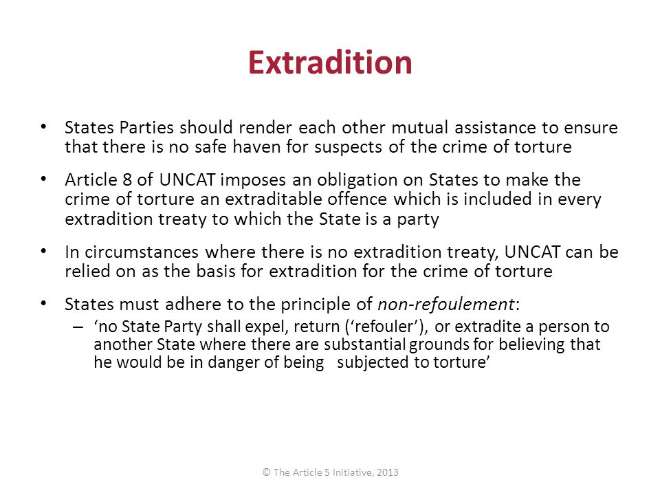 Extradition States Parties should render each other mutual assistance to ensure that there is no safe haven for suspects of the crime of torture Artic