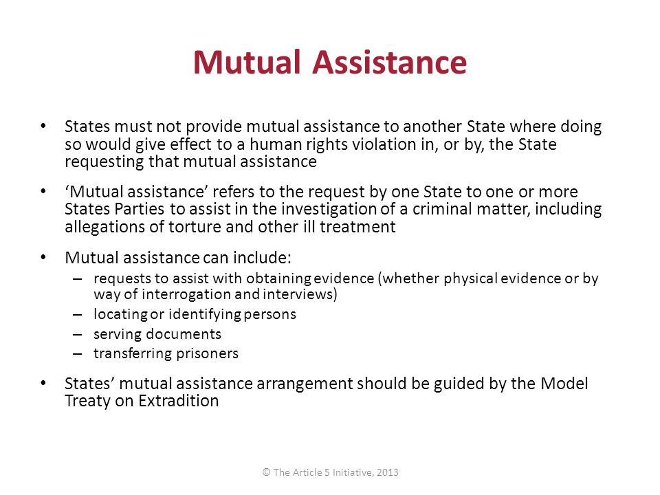 Mutual Assistance States must not provide mutual assistance to another State where doing so would give effect to a human rights violation in, or by, t