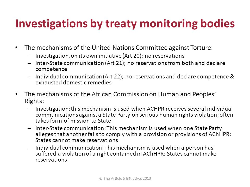 Investigations by treaty monitoring bodies The mechanisms of the United Nations Committee against Torture: – Investigation, on its own initiative (Art