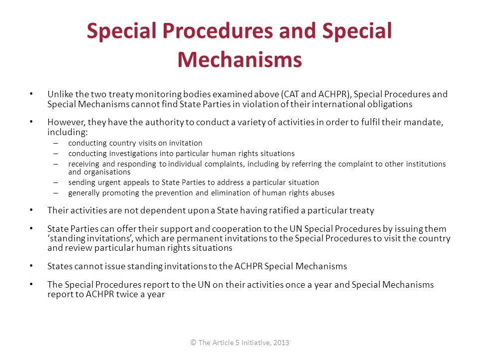 Special Procedures and Special Mechanisms Unlike the two treaty monitoring bodies examined above (CAT and ACHPR), Special Procedures and Special Mecha