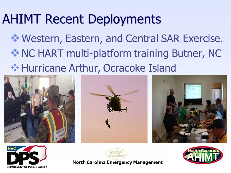 North Carolina Emergency Management AHIMT Recent Deployments  Western, Eastern, and Central SAR Exercise.