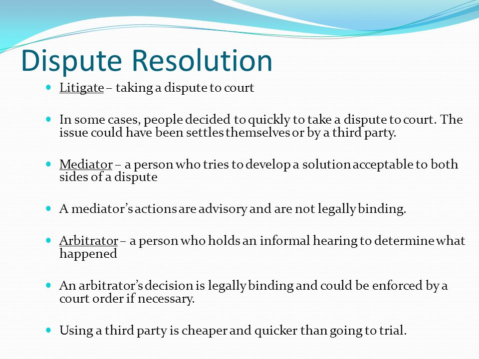 Dispute Resolution Litigate – taking a dispute to court In some cases, people decided to quickly to take a dispute to court.
