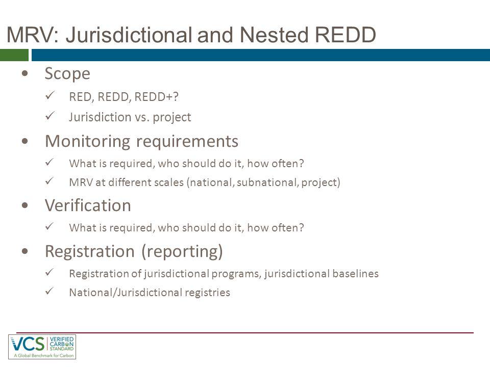 MRV: Jurisdictional and Nested REDD Scope RED, REDD, REDD+.