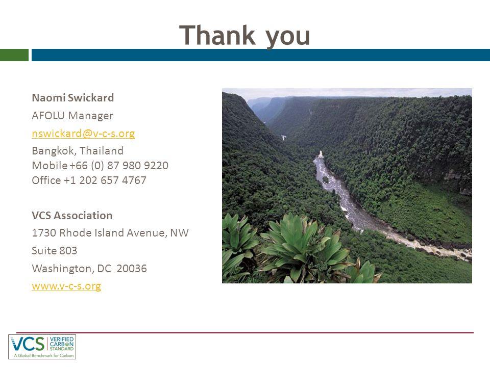Thank you Naomi Swickard AFOLU Manager nswickard@v-c-s.org Bangkok, Thailand Mobile +66 (0) 87 980 9220 Office +1 202 657 4767 VCS Association 1730 Rhode Island Avenue, NW Suite 803 Washington, DC 20036 www.v-c-s.org