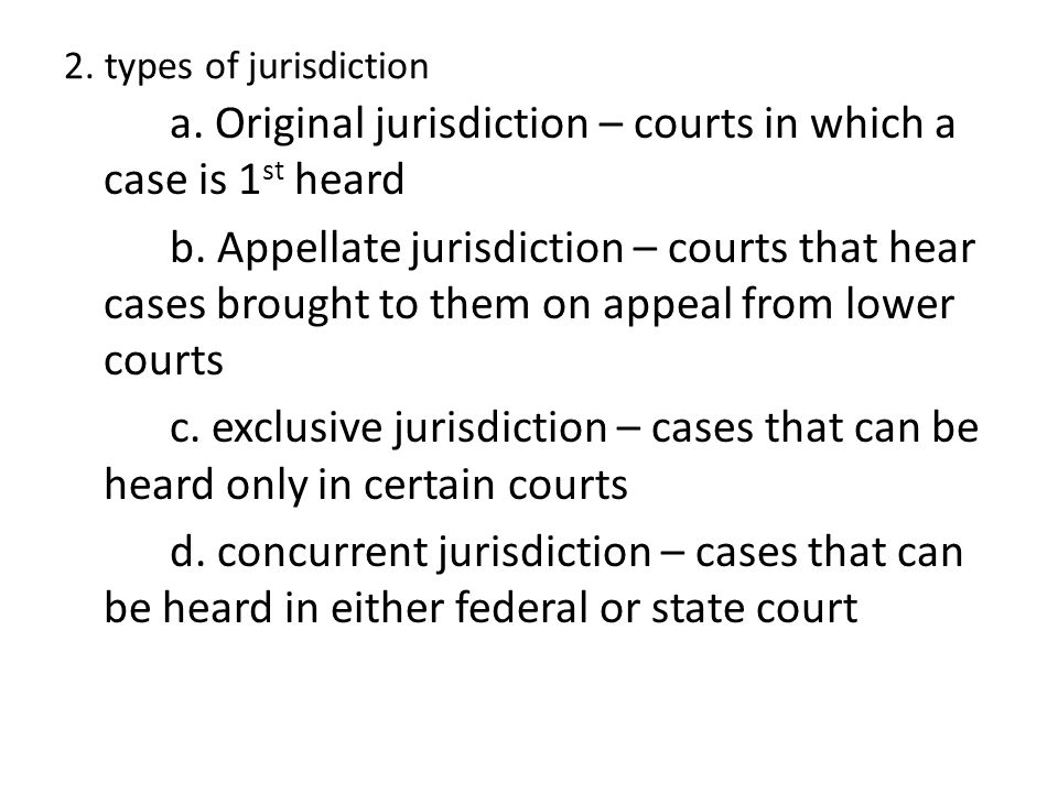a. Original jurisdiction – courts in which a case is 1 st heard b. Appellate jurisdiction – courts that hear cases brought to them on appeal from lowe