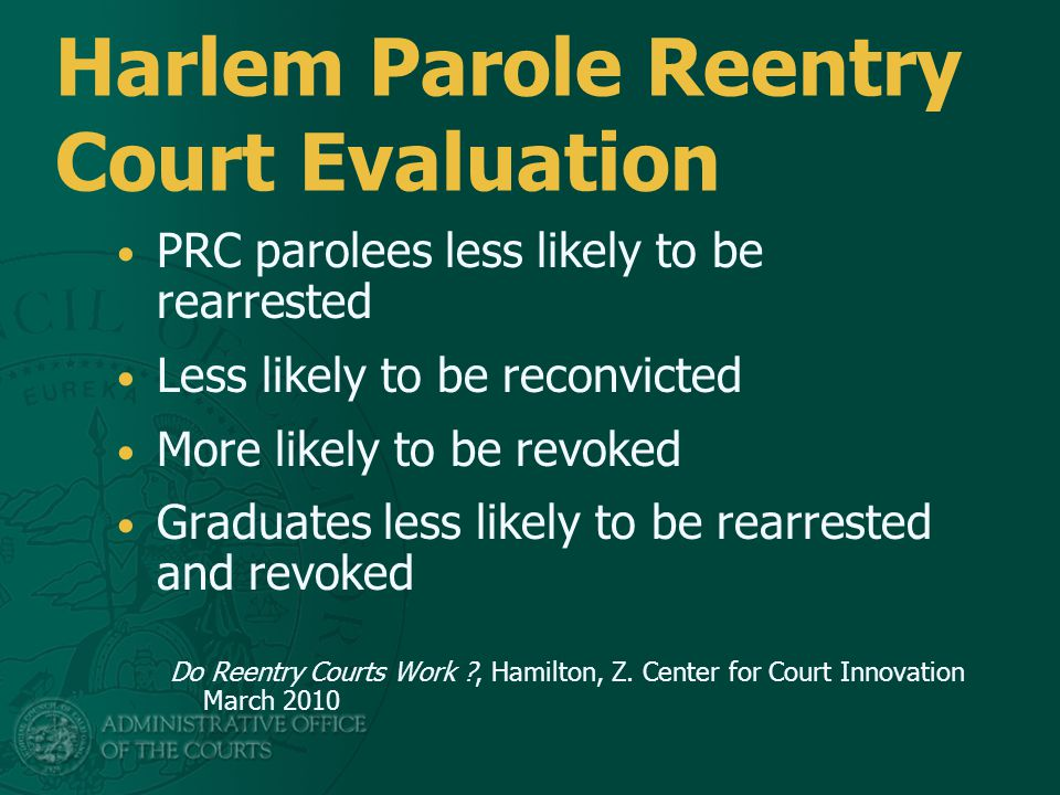 Harlem Parole Reentry Court Evaluation PRC parolees less likely to be rearrested Less likely to be reconvicted More likely to be revoked Graduates les