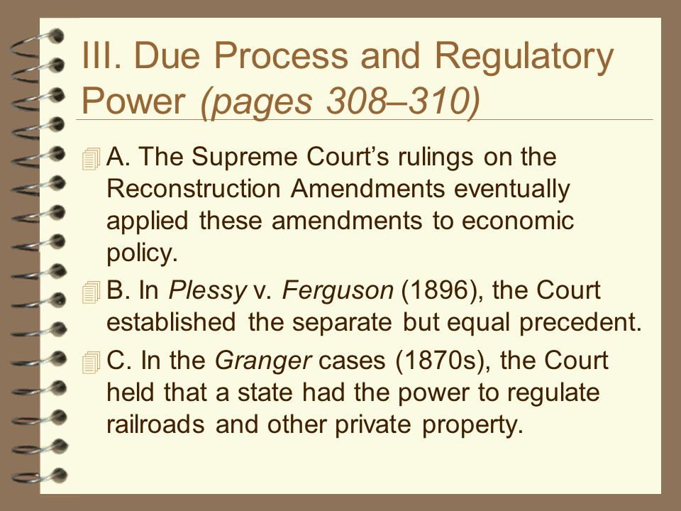 III. Due Process and Regulatory Power (pages 308–310)  A. The Supreme Court's rulings on the Reconstruction Amendments eventually applied these amend