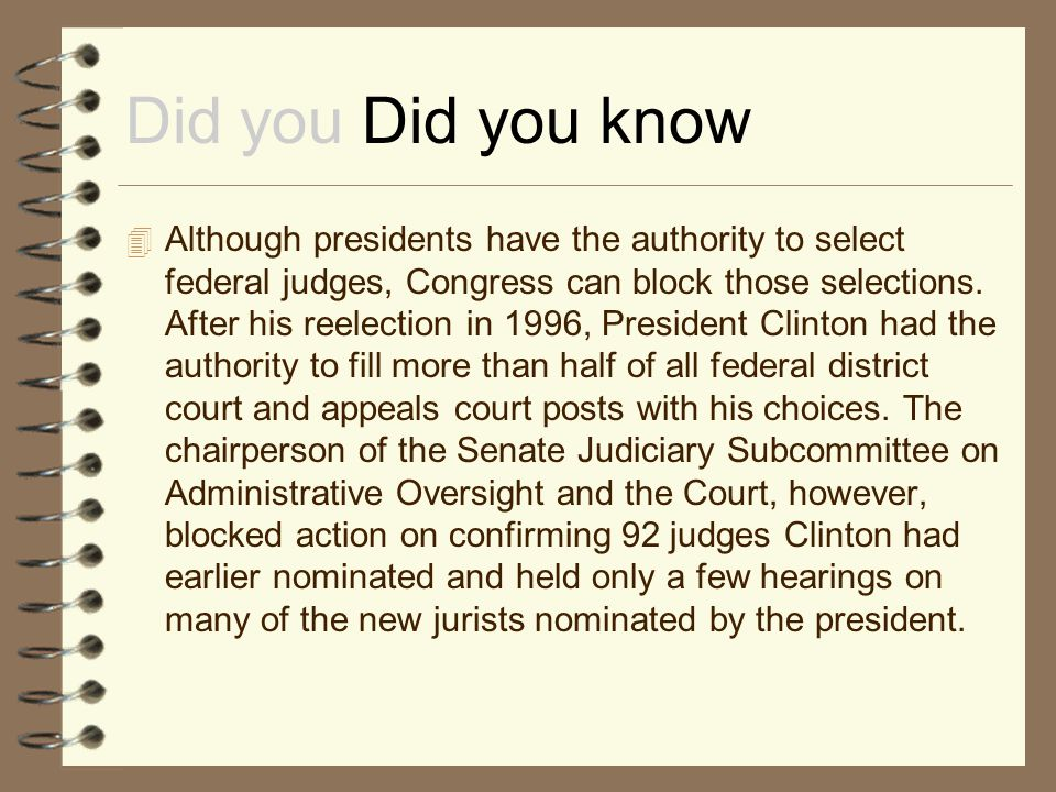 Did you Did you know  Although presidents have the authority to select federal judges, Congress can block those selections. After his reelection in 1