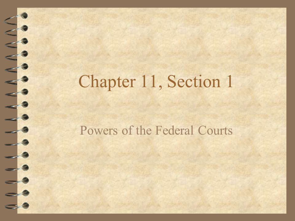 Chapter 11, Section 1 Powers of the Federal Courts