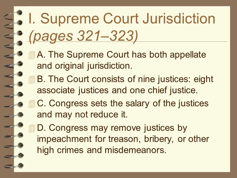 I. Supreme Court Jurisdiction (pages 321–323)  A. The Supreme Court has both appellate and original jurisdiction.  B. The Court consists of nine jus