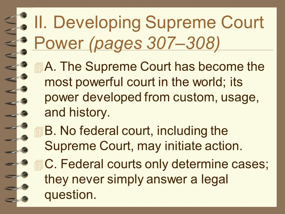 II.Developing Supreme Court Power (pages 307–308, continued)  D.