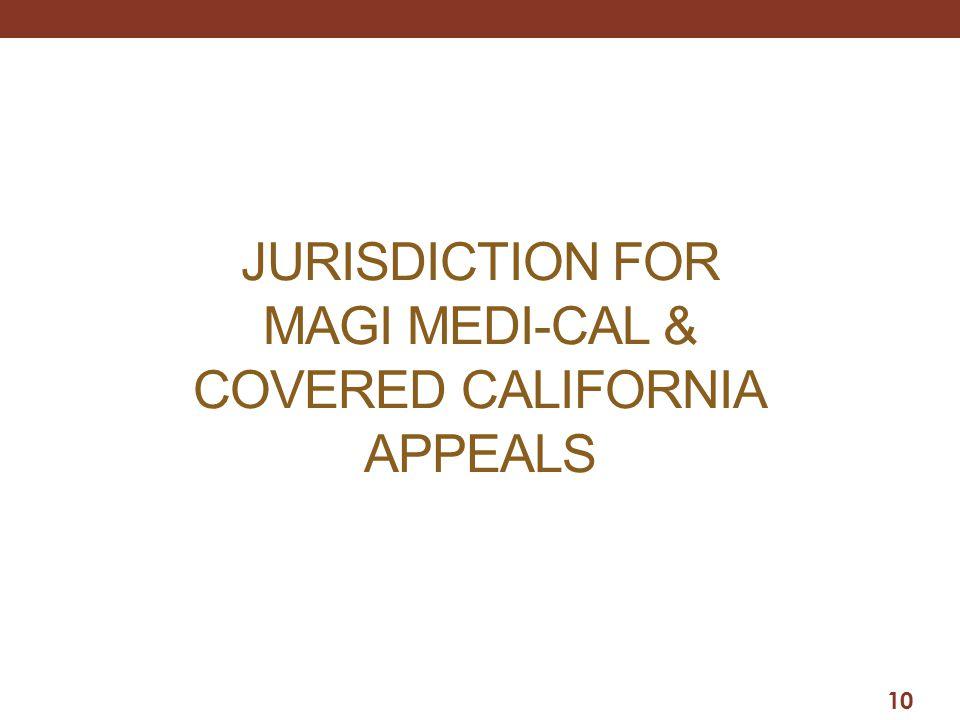 JURISDICTION FOR MAGI MEDI-CAL & COVERED CALIFORNIA APPEALS 10