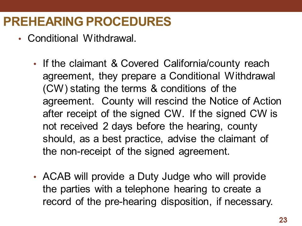 PREHEARING PROCEDURES Conditional Withdrawal. If the claimant & Covered California/county reach agreement, they prepare a Conditional Withdrawal (CW)